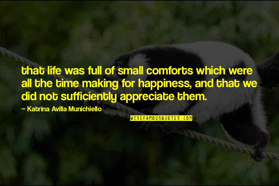 For All Time Quotes By Katrina Avilla Munichiello: that life was full of small comforts which