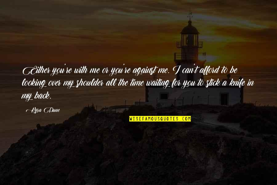 For All Time Quotes By Kyra Dune: Either you're with me or you're against me.