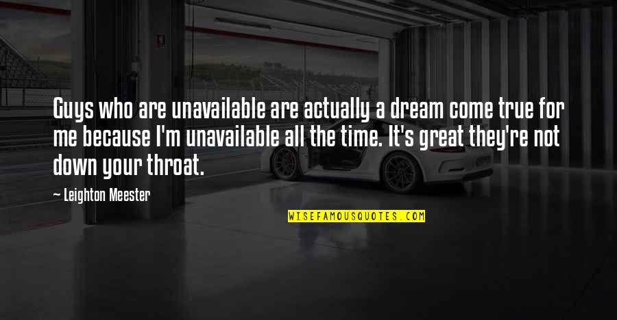 For All Time Quotes By Leighton Meester: Guys who are unavailable are actually a dream