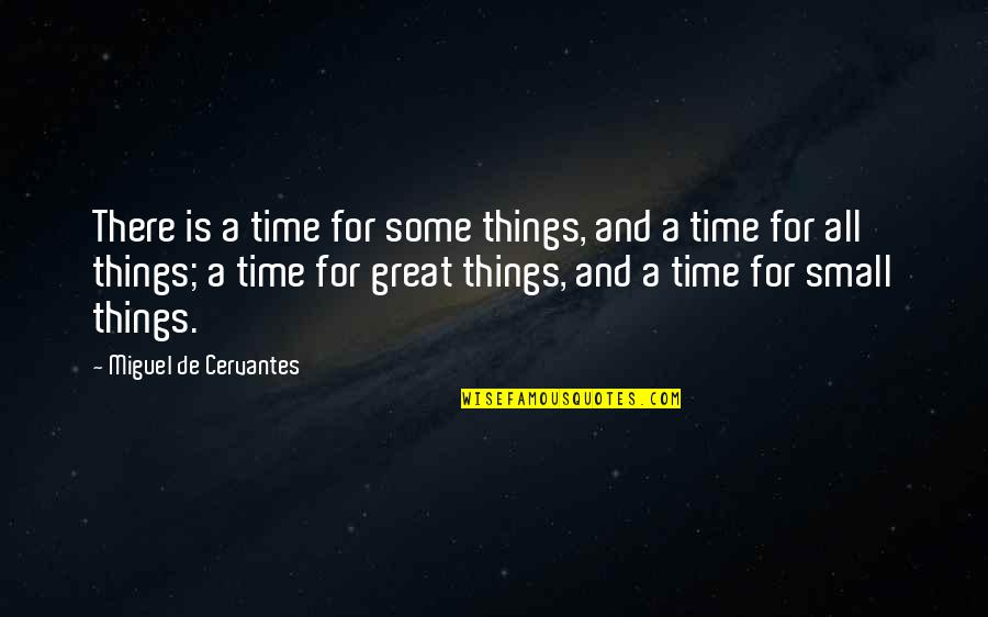 For All Time Quotes By Miguel De Cervantes: There is a time for some things, and