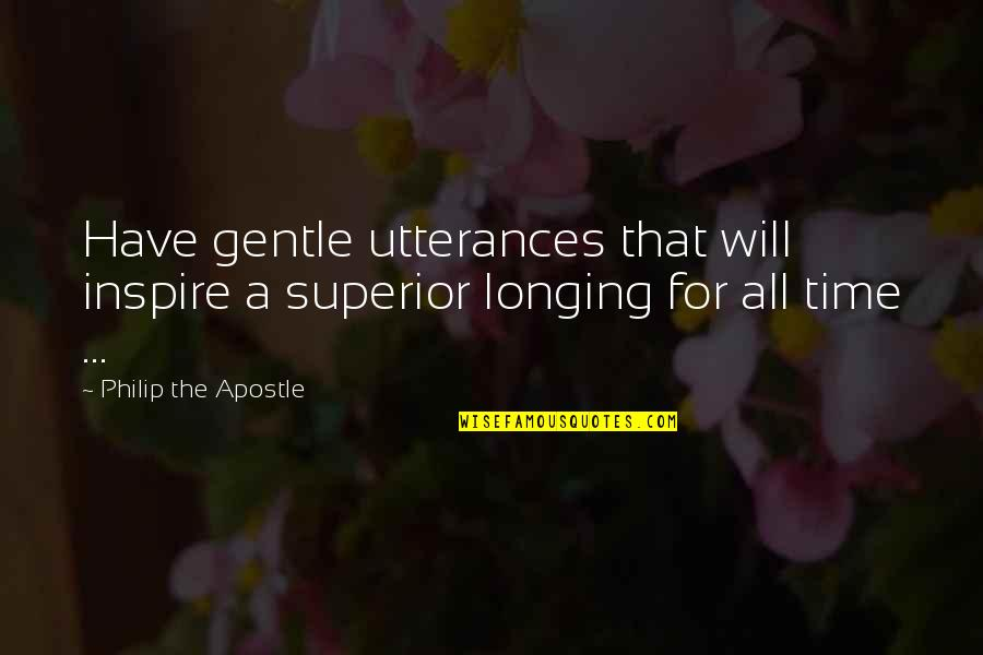 For All Time Quotes By Philip The Apostle: Have gentle utterances that will inspire a superior