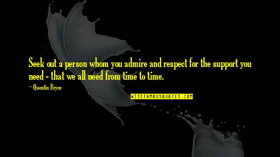 For All Time Quotes By Quentin Bryce: Seek out a person whom you admire and