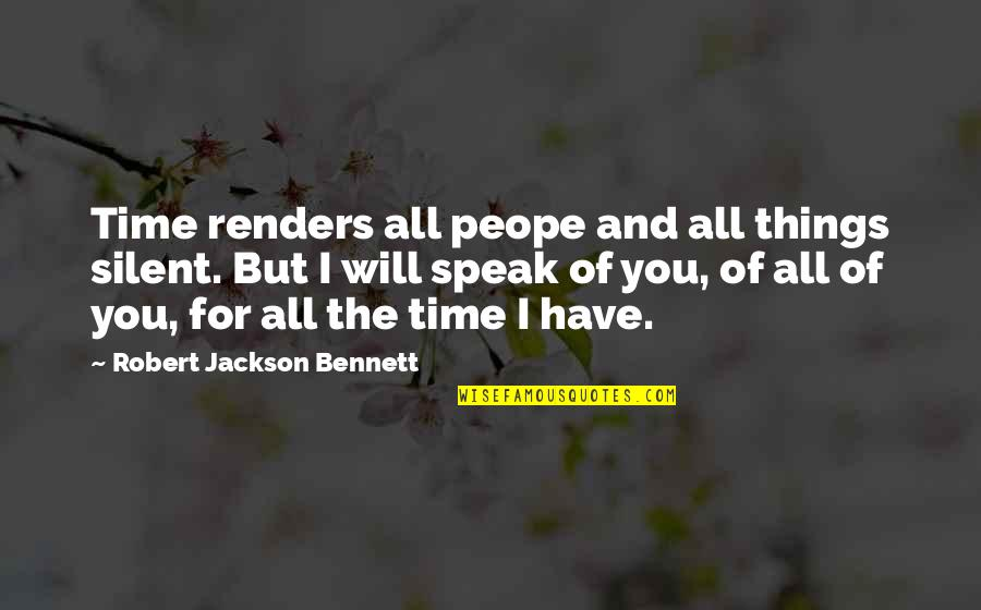 For All Time Quotes By Robert Jackson Bennett: Time renders all peope and all things silent.