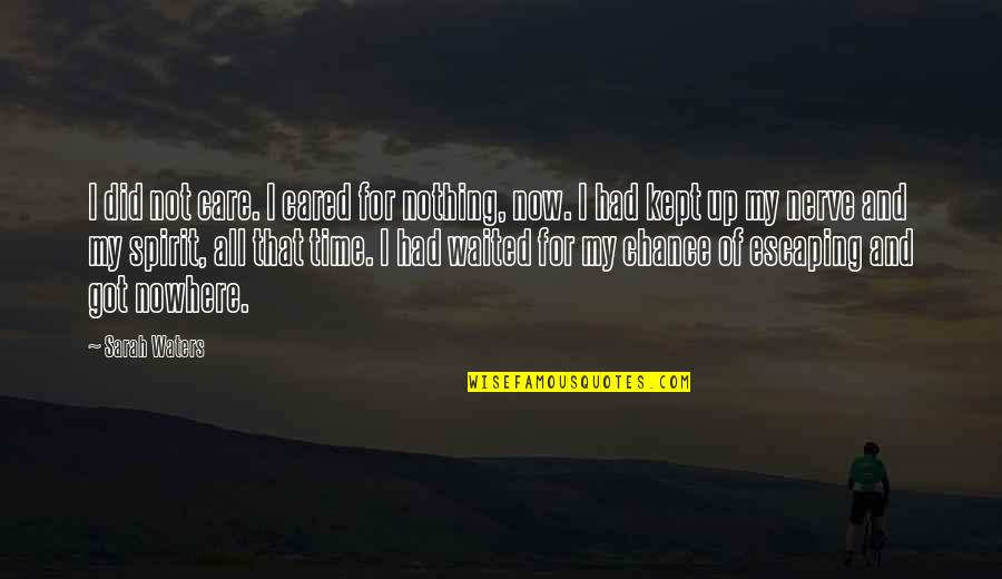 For All Time Quotes By Sarah Waters: I did not care. I cared for nothing,