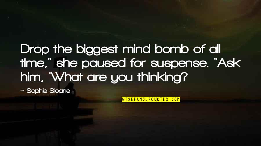 """For All Time Quotes By Sophie Sloane: Drop the biggest mind bomb of all time,"""""""