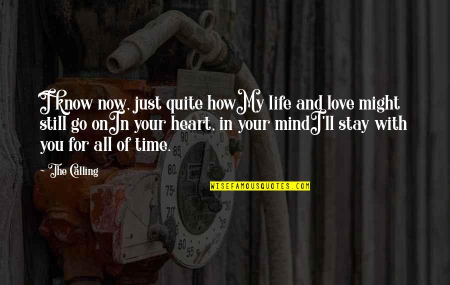For All Time Quotes By The Calling: I know now, just quite howMy life and
