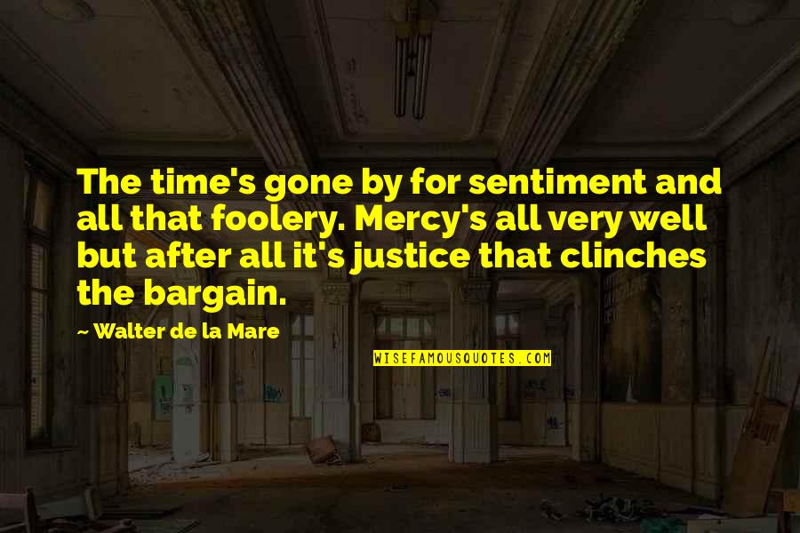 For All Time Quotes By Walter De La Mare: The time's gone by for sentiment and all