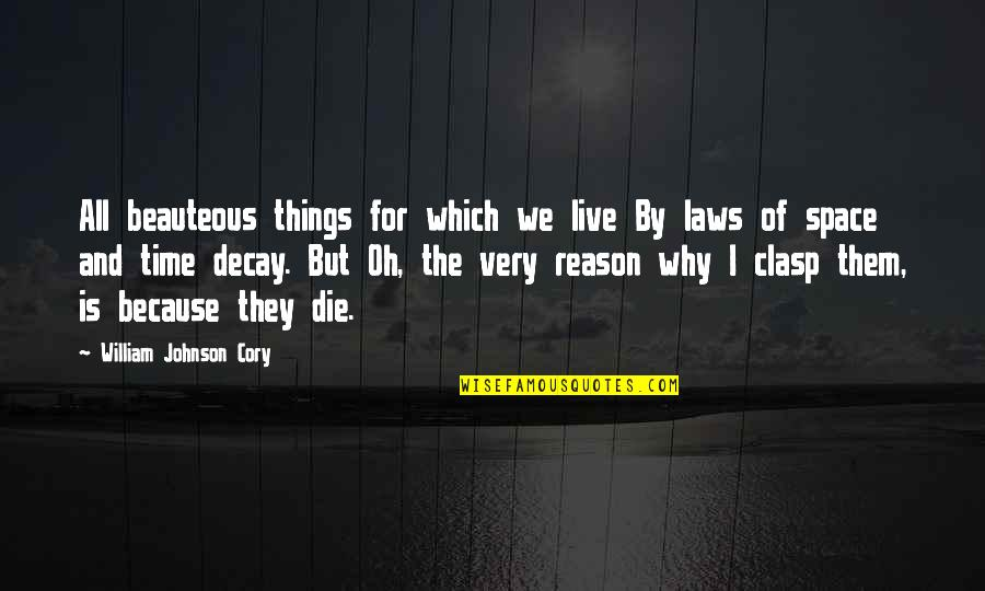For All Time Quotes By William Johnson Cory: All beauteous things for which we live By