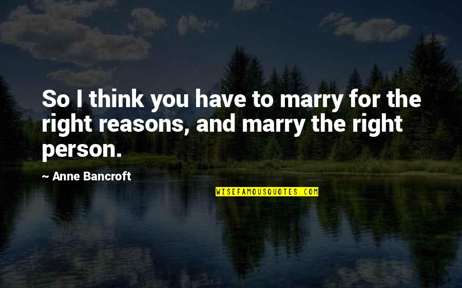 For Anniversary Quotes By Anne Bancroft: So I think you have to marry for