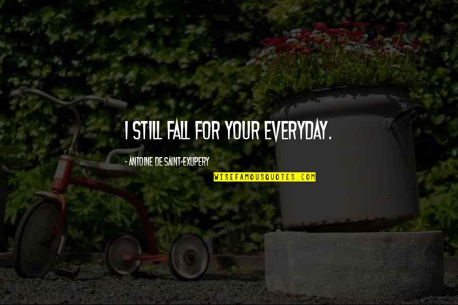 For Anniversary Quotes By Antoine De Saint-Exupery: I still fall for your everyday.
