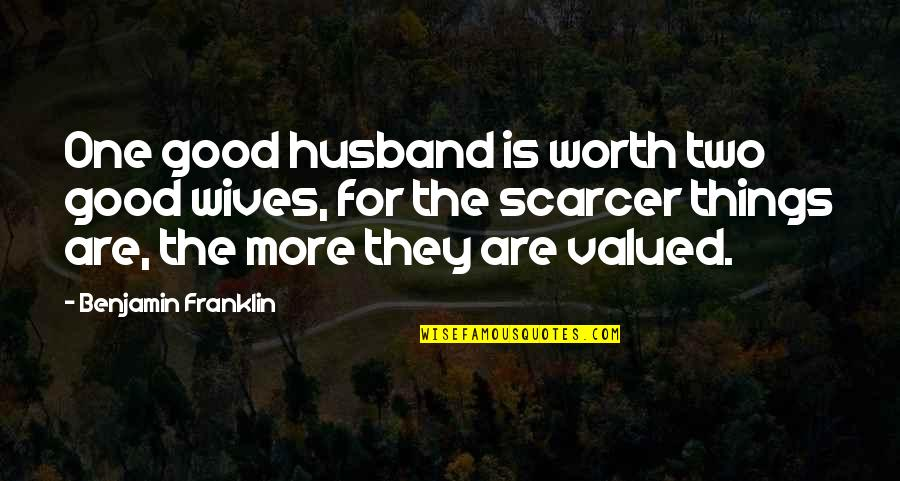For Anniversary Quotes By Benjamin Franklin: One good husband is worth two good wives,