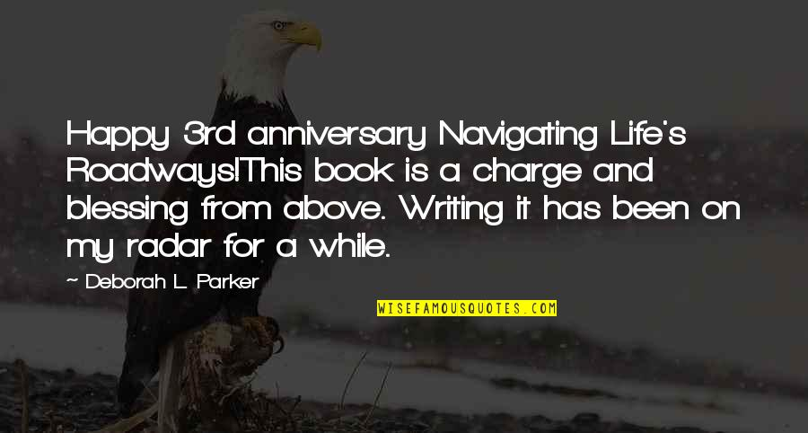 For Anniversary Quotes By Deborah L. Parker: Happy 3rd anniversary Navigating Life's Roadways!This book is