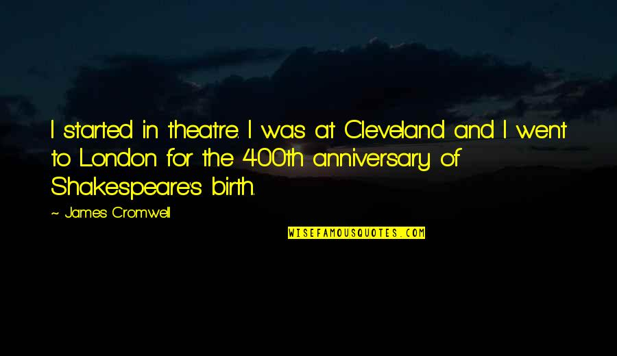 For Anniversary Quotes By James Cromwell: I started in theatre. I was at Cleveland