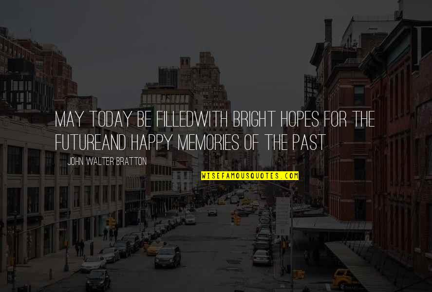 For Anniversary Quotes By John Walter Bratton: May today be filledWith bright hopes for the