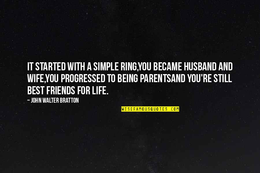 For Anniversary Quotes By John Walter Bratton: It started with a simple ring,You became husband
