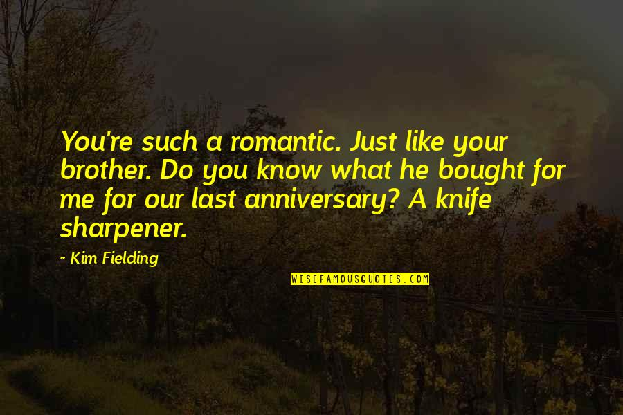 For Anniversary Quotes By Kim Fielding: You're such a romantic. Just like your brother.