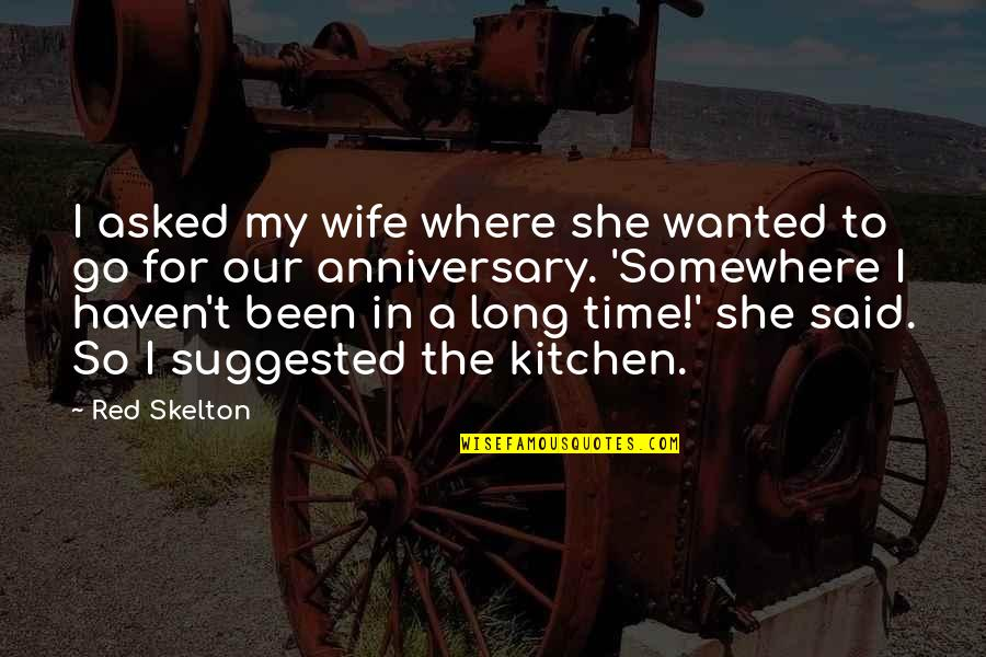 For Anniversary Quotes By Red Skelton: I asked my wife where she wanted to