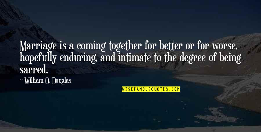 For Anniversary Quotes By William O. Douglas: Marriage is a coming together for better or