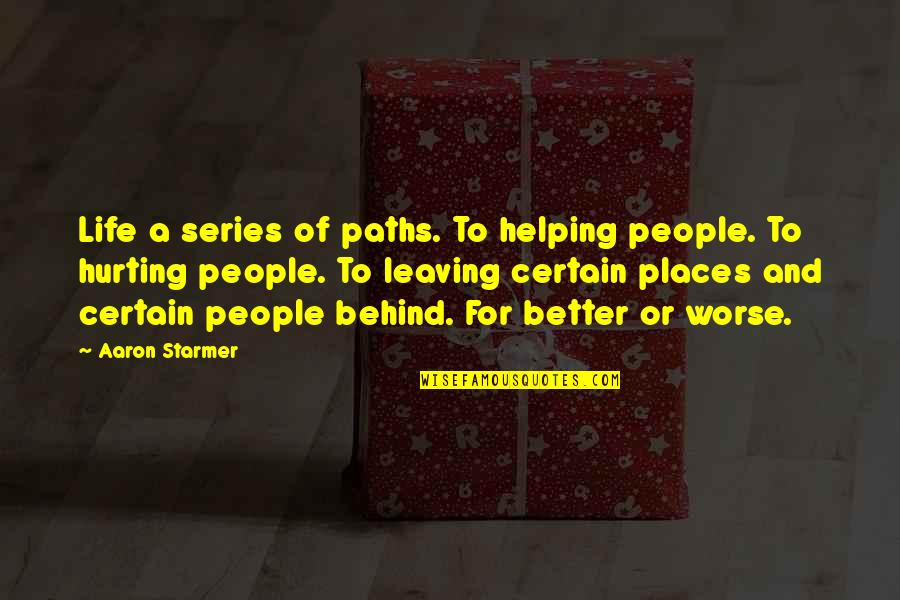 For Better Or Worse Quotes By Aaron Starmer: Life a series of paths. To helping people.