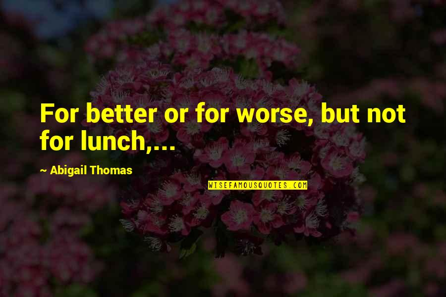 For Better Or Worse Quotes By Abigail Thomas: For better or for worse, but not for