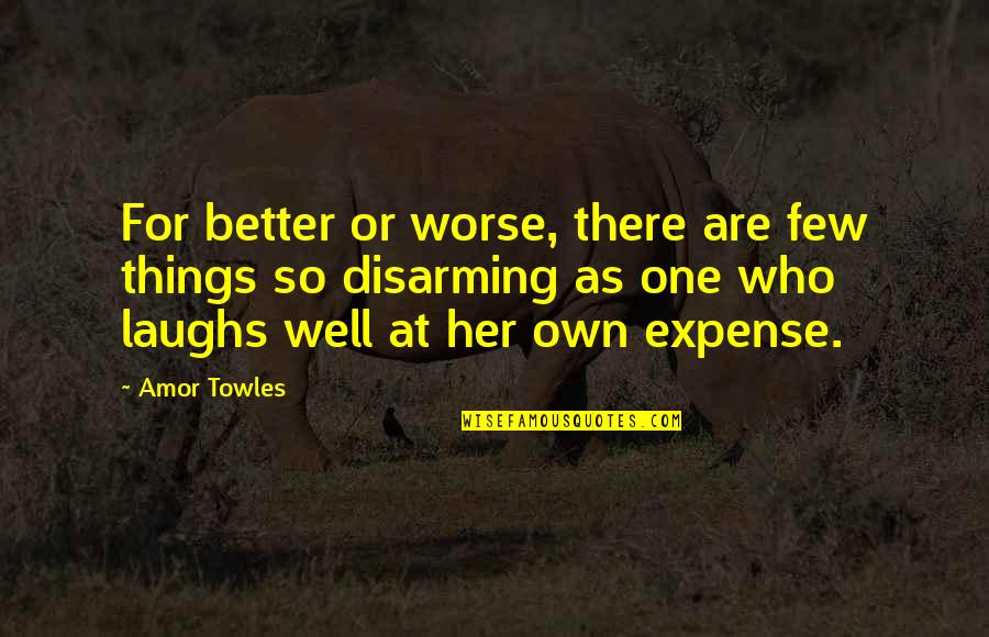 For Better Or Worse Quotes By Amor Towles: For better or worse, there are few things