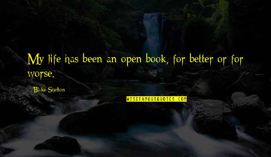 For Better Or Worse Quotes By Blake Shelton: My life has been an open book, for
