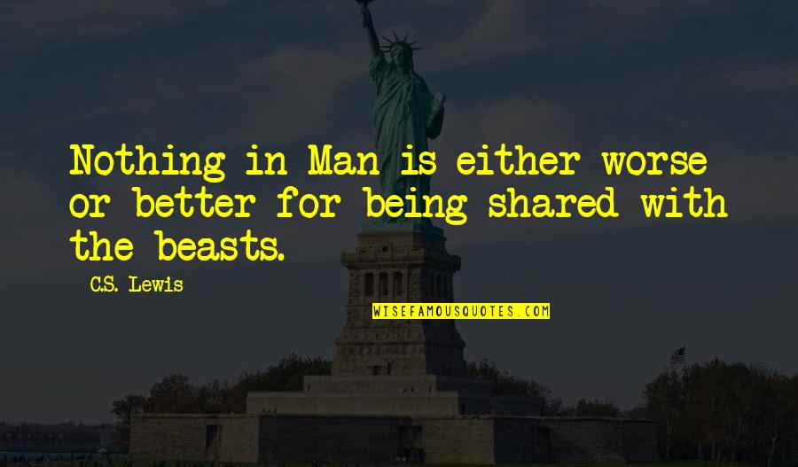 For Better Or Worse Quotes By C.S. Lewis: Nothing in Man is either worse or better
