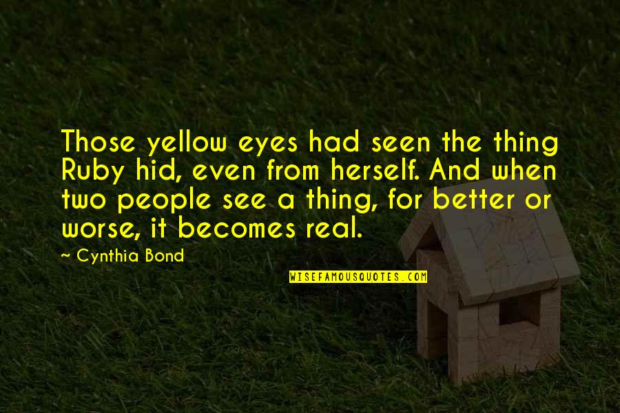 For Better Or Worse Quotes By Cynthia Bond: Those yellow eyes had seen the thing Ruby