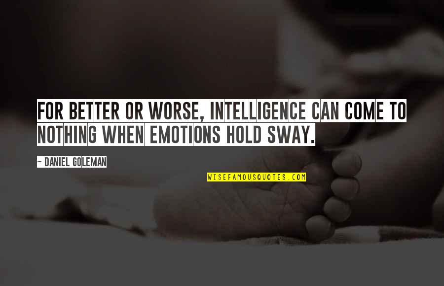 For Better Or Worse Quotes By Daniel Goleman: For better or worse, intelligence can come to