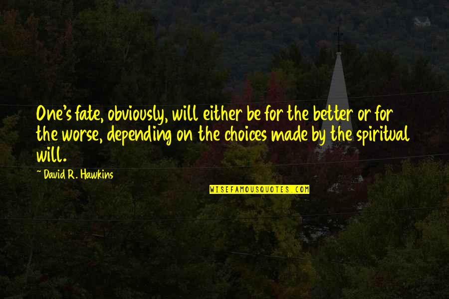 For Better Or Worse Quotes By David R. Hawkins: One's fate, obviously, will either be for the