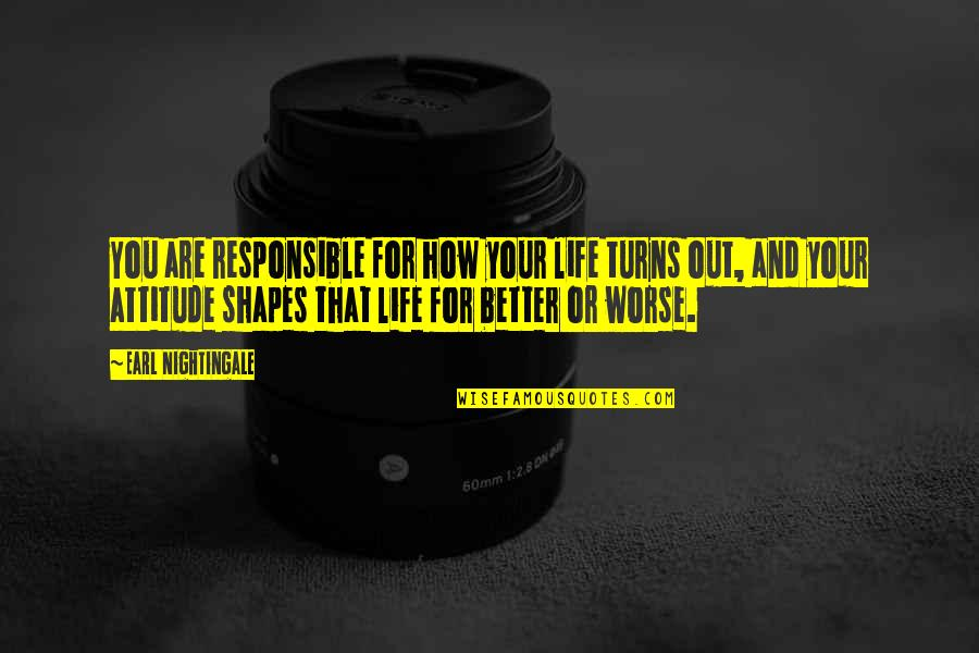 For Better Or Worse Quotes By Earl Nightingale: You are responsible for how your life turns