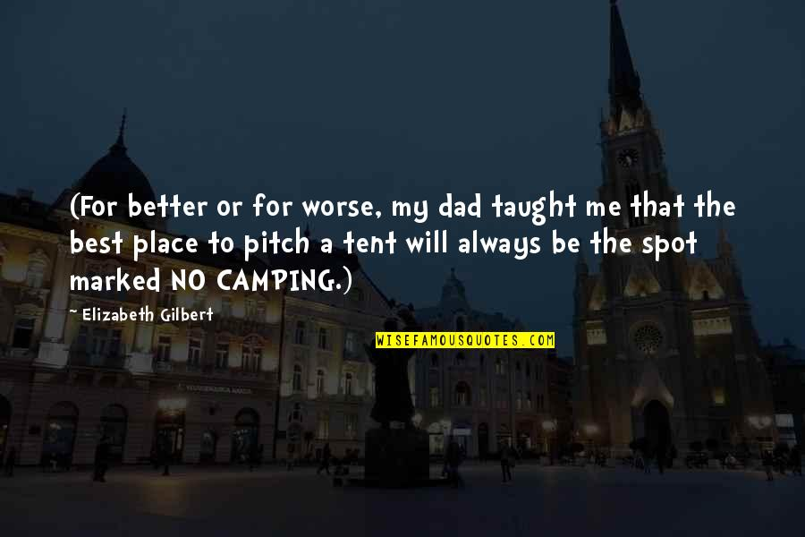 For Better Or Worse Quotes By Elizabeth Gilbert: (For better or for worse, my dad taught