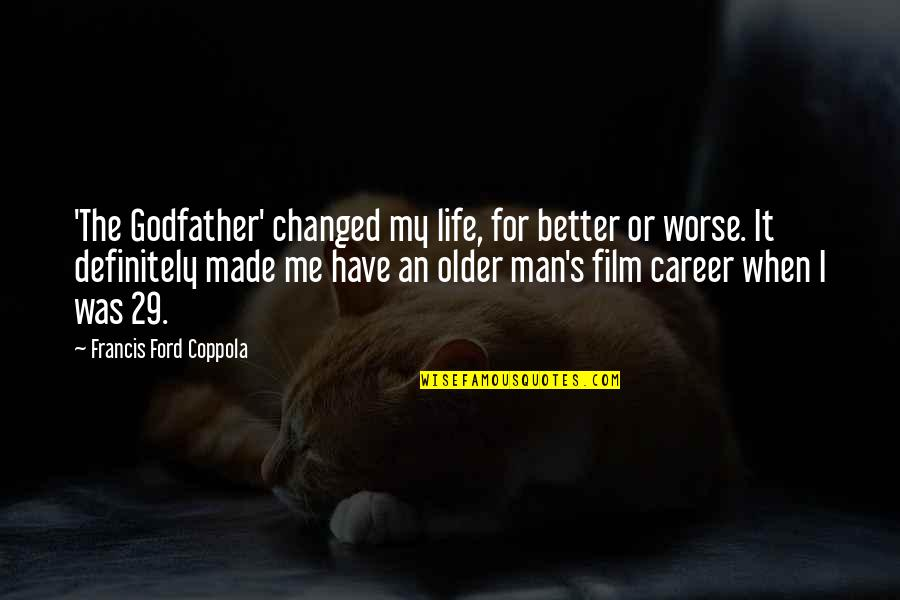 For Better Or Worse Quotes By Francis Ford Coppola: 'The Godfather' changed my life, for better or