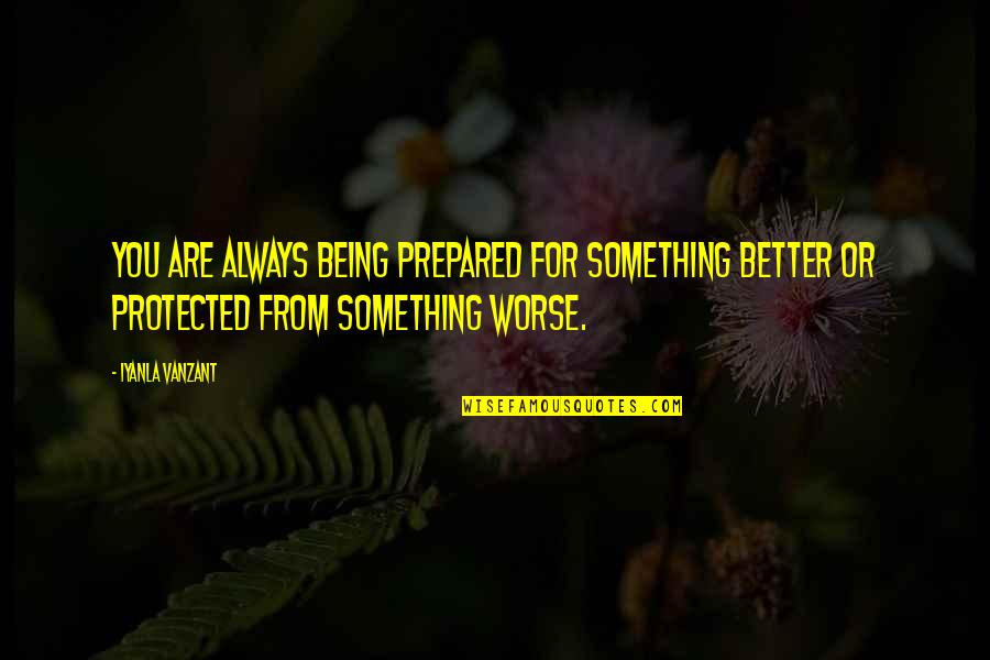 For Better Or Worse Quotes By Iyanla Vanzant: You are always being prepared for something better
