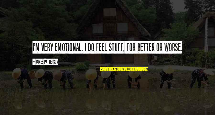 For Better Or Worse Quotes By James Patterson: I'm very emotional. I do feel stuff, for