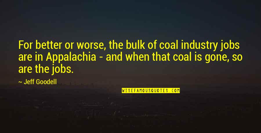 For Better Or Worse Quotes By Jeff Goodell: For better or worse, the bulk of coal