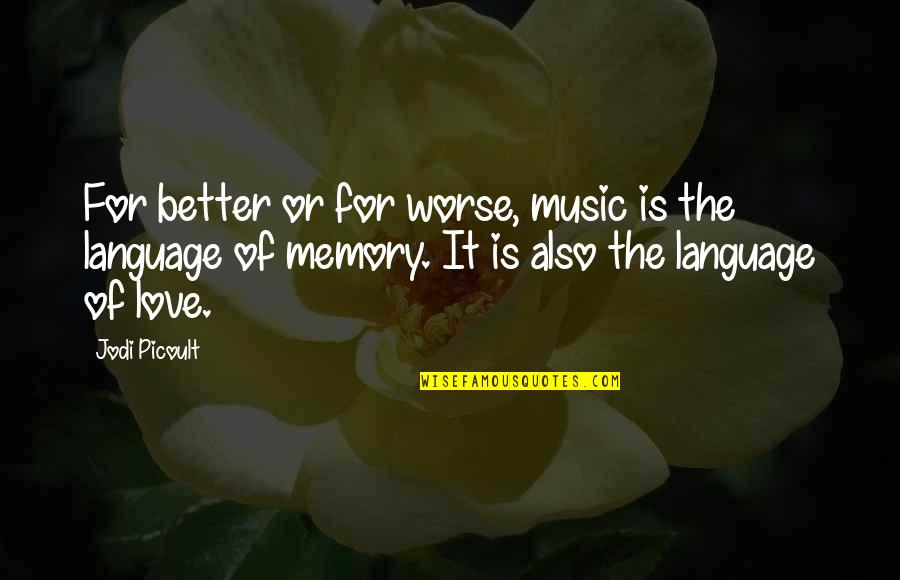 For Better Or Worse Quotes By Jodi Picoult: For better or for worse, music is the