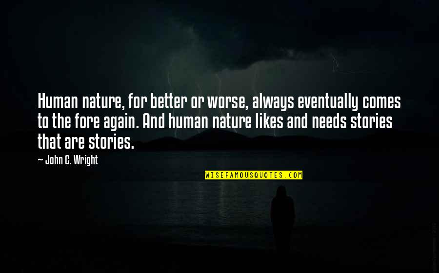 For Better Or Worse Quotes By John C. Wright: Human nature, for better or worse, always eventually