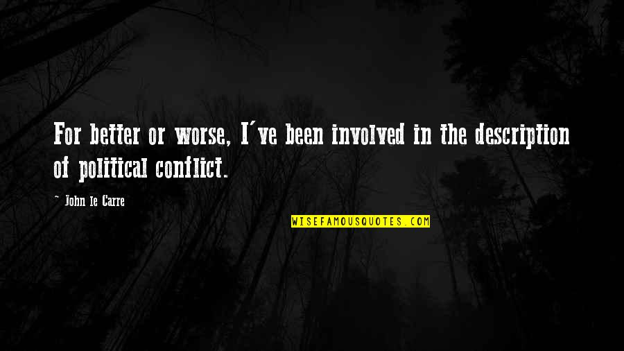 For Better Or Worse Quotes By John Le Carre: For better or worse, I've been involved in