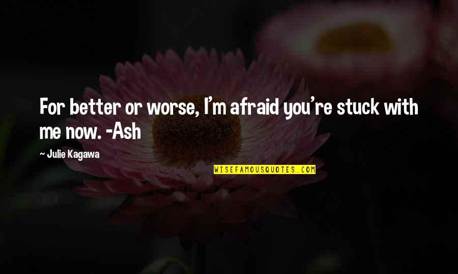 For Better Or Worse Quotes By Julie Kagawa: For better or worse, I'm afraid you're stuck