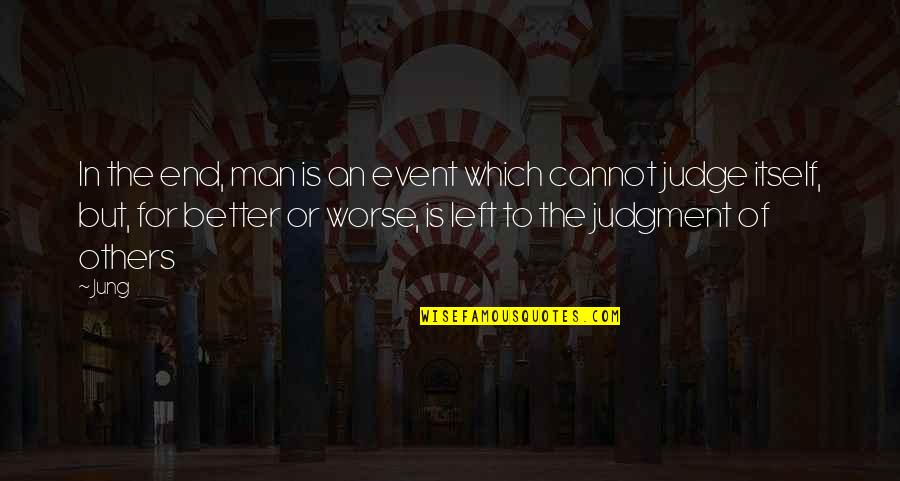 For Better Or Worse Quotes By Jung: In the end, man is an event which
