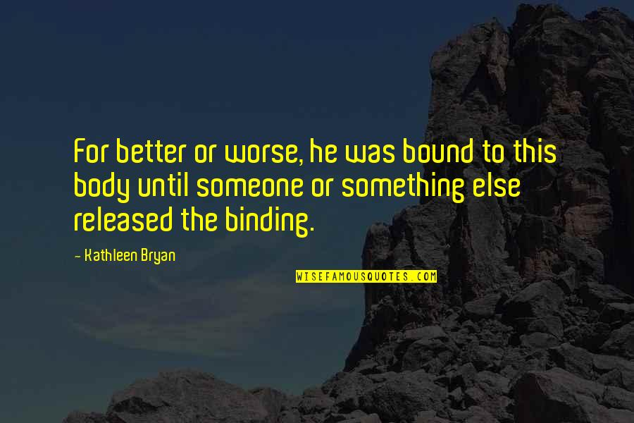 For Better Or Worse Quotes By Kathleen Bryan: For better or worse, he was bound to