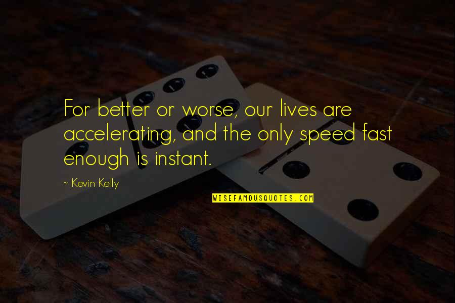 For Better Or Worse Quotes By Kevin Kelly: For better or worse, our lives are accelerating,