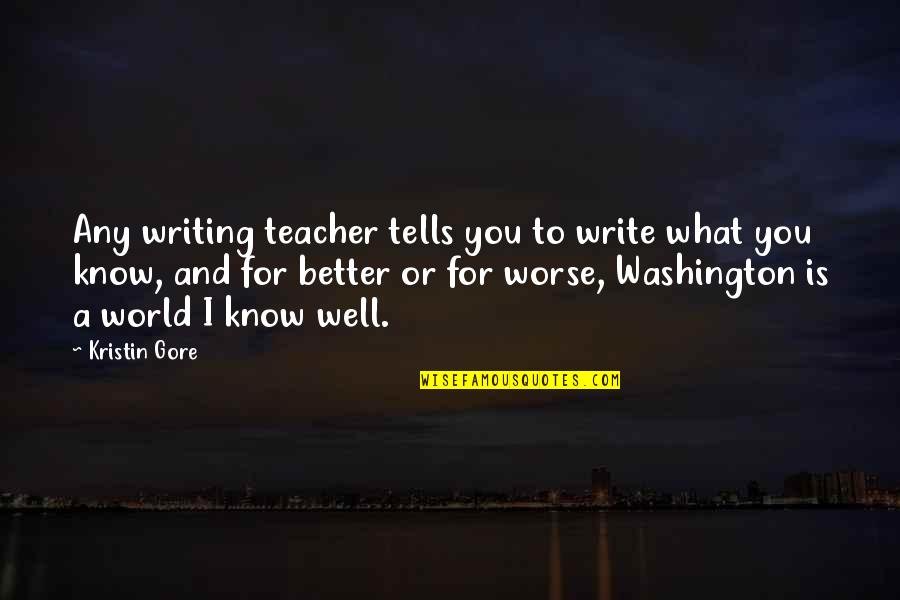 For Better Or Worse Quotes By Kristin Gore: Any writing teacher tells you to write what