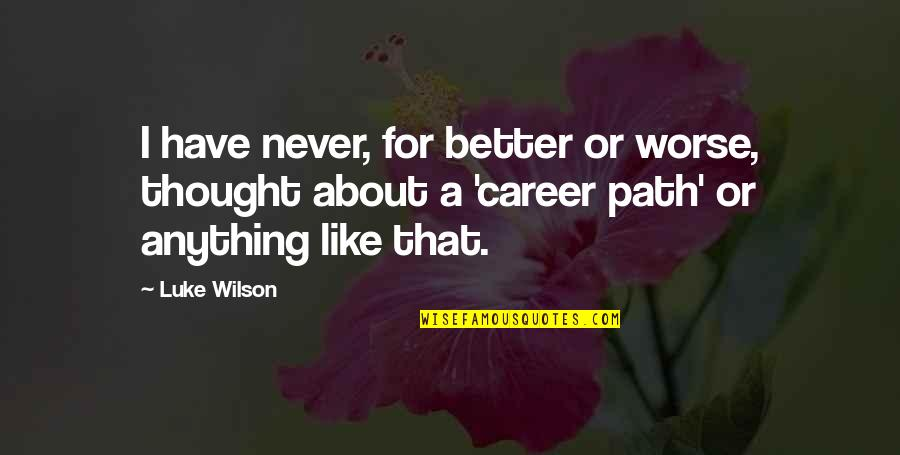 For Better Or Worse Quotes By Luke Wilson: I have never, for better or worse, thought