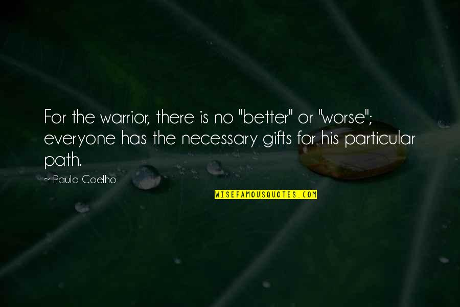 "For Better Or Worse Quotes By Paulo Coelho: For the warrior, there is no ""better"" or"
