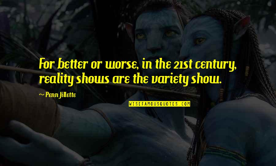 For Better Or Worse Quotes By Penn Jillette: For better or worse, in the 21st century,