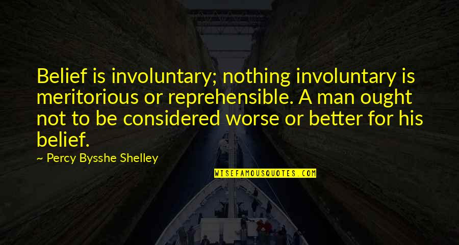 For Better Or Worse Quotes By Percy Bysshe Shelley: Belief is involuntary; nothing involuntary is meritorious or