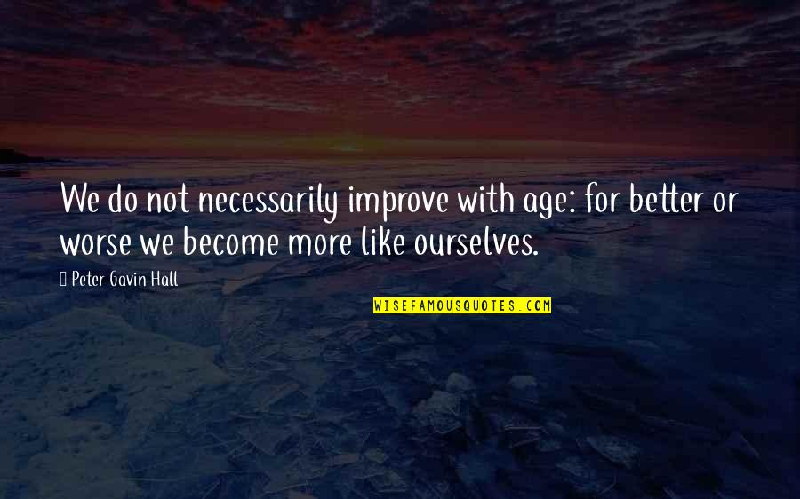 For Better Or Worse Quotes By Peter Gavin Hall: We do not necessarily improve with age: for