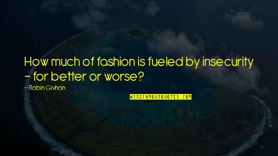 For Better Or Worse Quotes By Robin Givhan: How much of fashion is fueled by insecurity